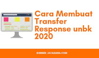 Cara Membuat Transfer Response UNBK 2020