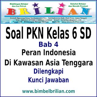 Soal PKN Kelas 6 SD Bab 4 Peran Indonesia Di Asia Tenggara Dan Kunci Jawaban