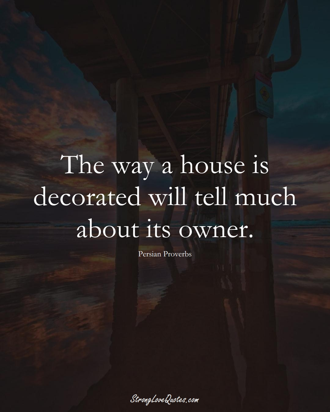 The way a house is decorated will tell much about its owner. (Persian Sayings);  #aVarietyofCulturesSayings