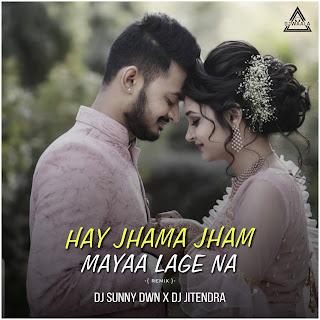 HAY JHQMA JHAM MAYYA LAGE - REMIX - DJ SUNNY DWN X DJ JITENDRA