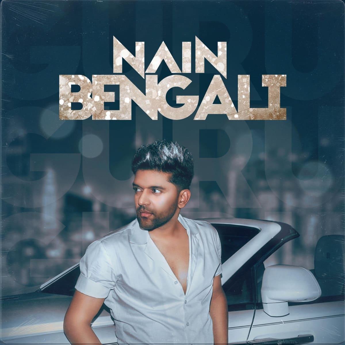 Nain Bengali Guru Randhawa Mp3 Song Download 320kbps Free