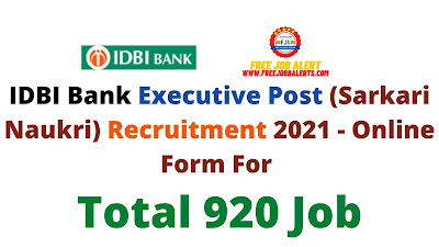 Free Job Alert: IDBI Bank Executive Post (Sarkari Naukri) Recruitment 2021 - Online Form For Total 920 Job