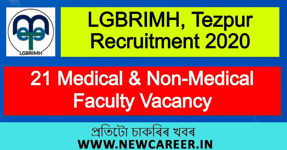 LGBRIMH, Tezpur Recruitment 2020 : Apply For 21 Medical & Non-Medical Faculty Vacancy