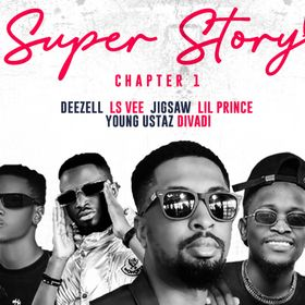 MUSIC : Deezell Super Story (Chapter 1) Feat. Jigsaw, LsVee, Divadiii, Lil prince & Young Ustaz