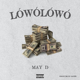 [Music] May D – Lowo Lowo