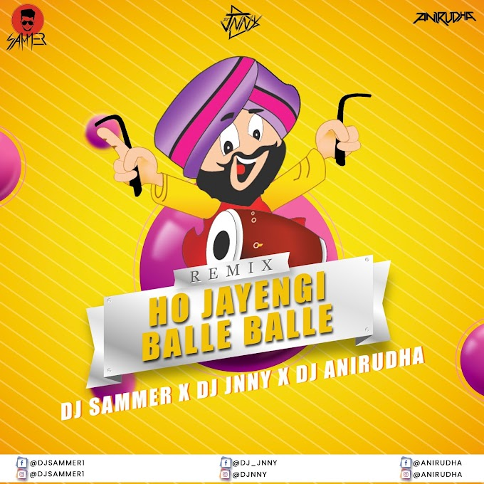 Ho Jayegi Balle Balle ( Remix ) - DJ Sammer X DJ Jnny Ft.Anirudha [NEWDJSWORLD.IN]