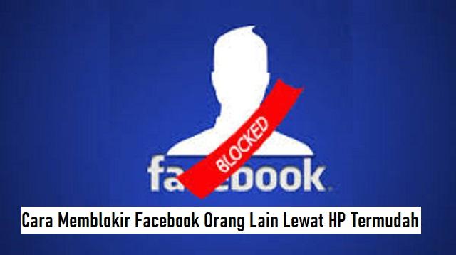Cara Memblokir Facebook Orang Lain Lewat HP