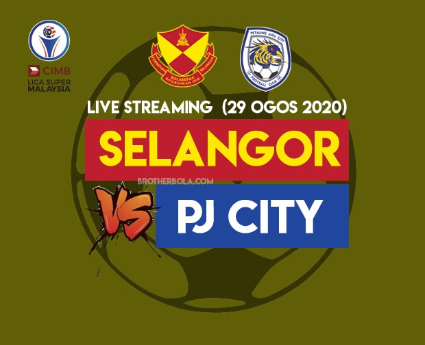 Live Streaming Selangor vs PJ City Liga Super 29.8.2020