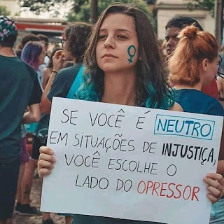 Se você é neutro em situações de injustiça, você escolhe o lado do opressor