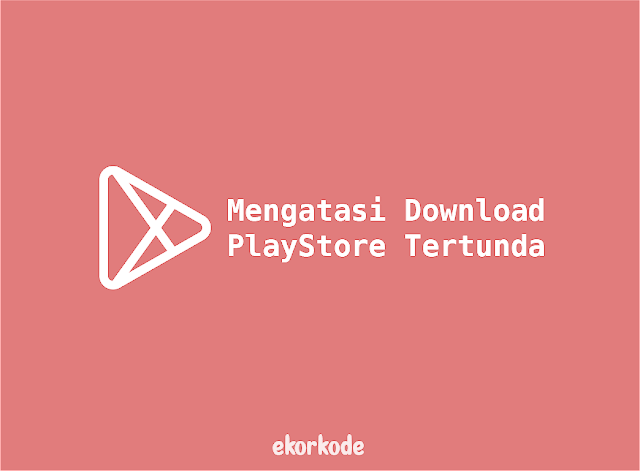 atasi Play Store Download Tertunda