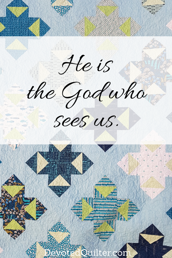 He is the God who sees us | DevotedQuilter.com