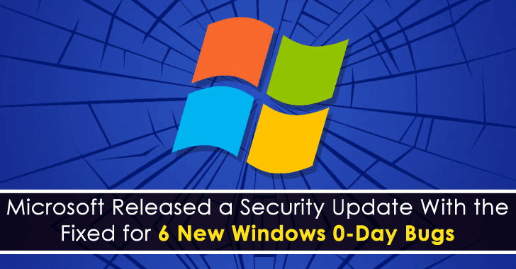 Microsoft Released a Security Update With The Fixes For 6 New Windows 0-Day Bugs