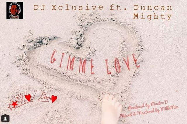 DJ Xclusive – Gimme Love Ft. Duncan Mighty MP3
