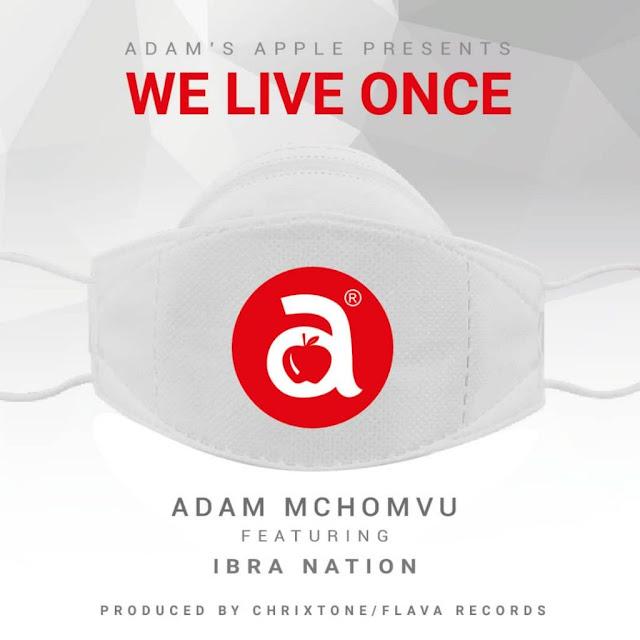 Adam Mchomvu Ft. Ibrahnation – We Live Once (Audio) MP3 Download