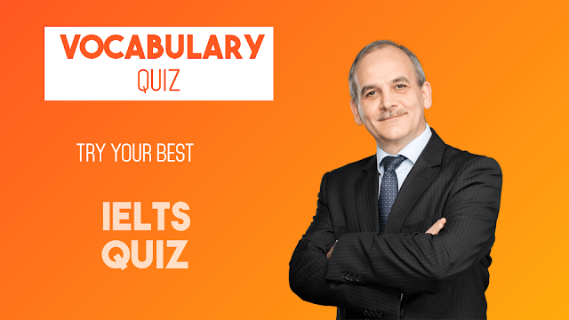 Important Vocabulary Quiz for IELTS students