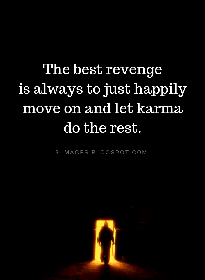 The best revenge is always to just happily move on and let ...