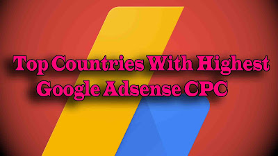 Top Countries With Highest Google Adsense CPC,Top 40 Countries With Highest Google Adsense CPC