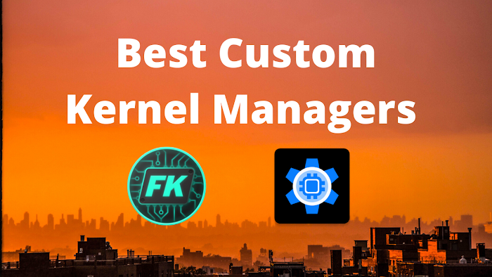 The Best Free/Paid Custom Kernel Managers for Android