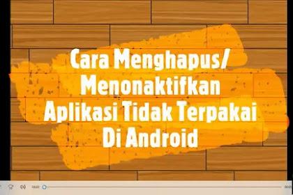 Cara Menghapus/Menonaktifkan Aplikasi Tidak Terpakai Di Android