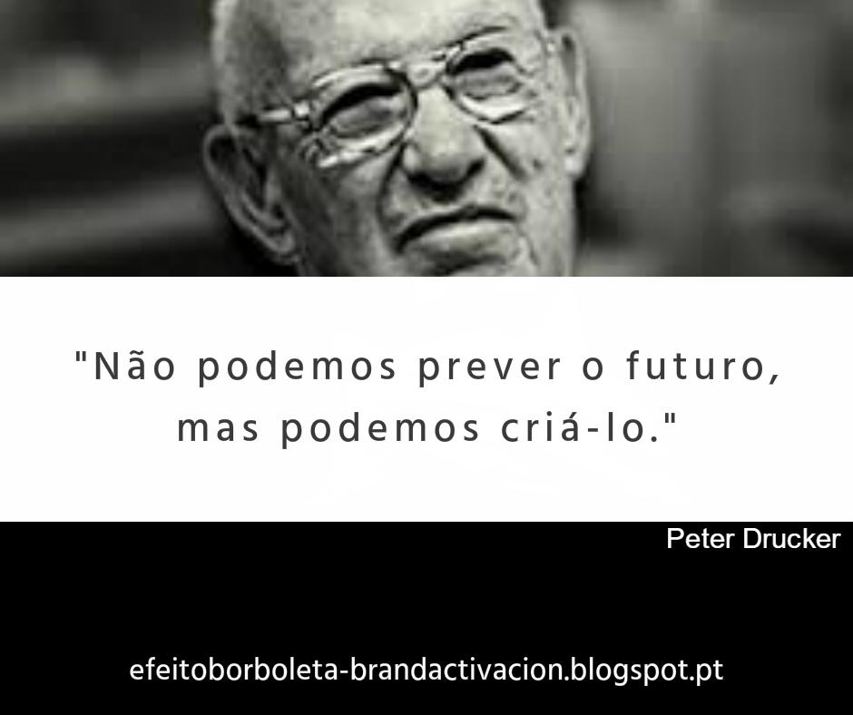Efeito Borboleta Brand Activacion Frases Peter Drucker