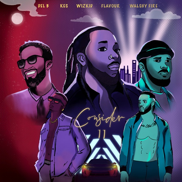 "Del B x Wizkid, Flavour, Kes, Walshy Fire – ""Consider (Remix)"" #Arewapublisize"