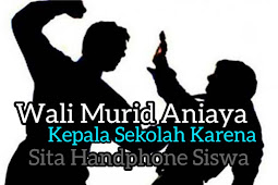 Wali Murid Aniaya Kepala Sekolah
