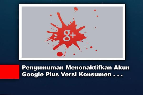 [Review] Pengumuman Menonaktifkan Akun Google Plus Versi Konsumen