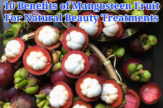10 Benefits of Mangosteen Fruit for Natural Beauty Treatments