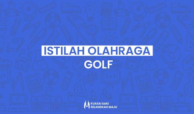 Istilah-istilah dalam Olahraga Golf yang Perlu Diketahui