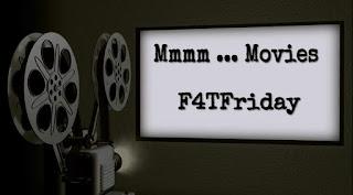 Mmmm ... Movies #F4TFriday #107