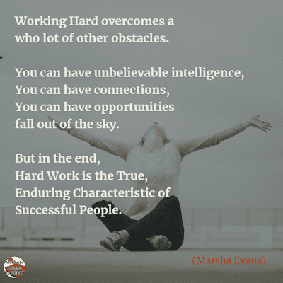 "Famous Quotes About Success And Hard Work: ""Working hard overcomes a who lot of other obstacles. You can have unbelievable intelligence, you can have connections, you can have opportunities fall out of the sky. But in the end, hard work is the true, enduring characteristic of successful people."" ― Marsha Evans"