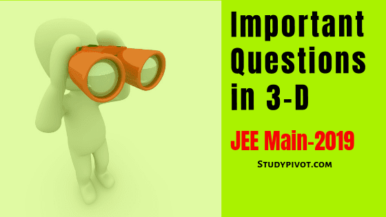 Important Questions in 3-D for JEE Main 2019