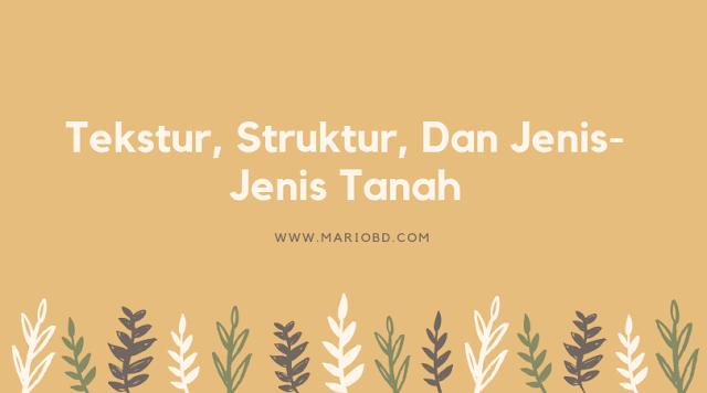 Tekstur, Struktur, Dan Jenis-Jenis Tanah - Mario Bd