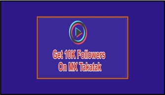 Get 10K Followers On MX Takatak - MX Takatak App.