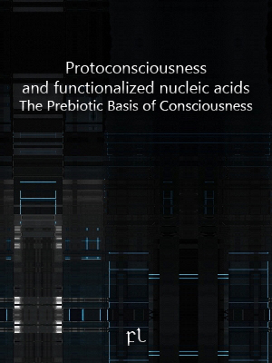 Protoconsciousness and functionalized nucleic acids: The Prebiotic Basis of Consciousness Cover