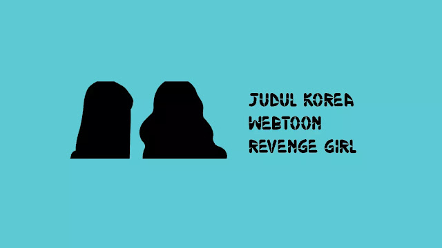 Judul Korea Webtoon Revenge Girl