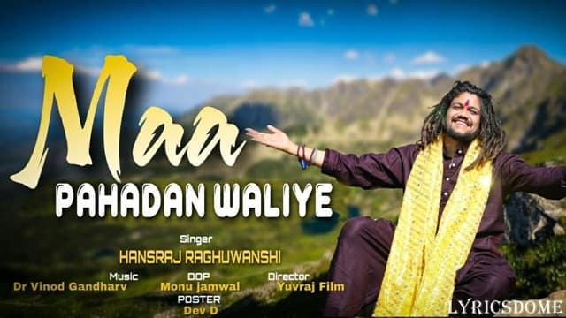 Maa Pahadan Waliye Lyrics - Hansraj Raghuwanshi