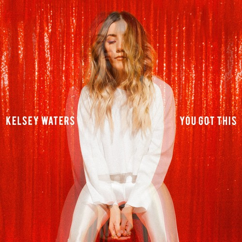 Kelsey Waters Unveils New Single 'You Got This'