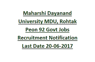 Maharshi Dayanand University MDU, Rohtak Peon 92 Govt Jobs Recruitment Notification Last Date 20-06-2017