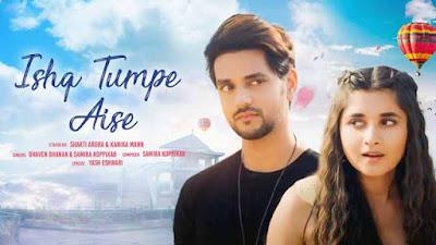 Lyrics Of New Songs Ishq Tumpe Aise - Bhaven Dhanak & Samira Koppikar