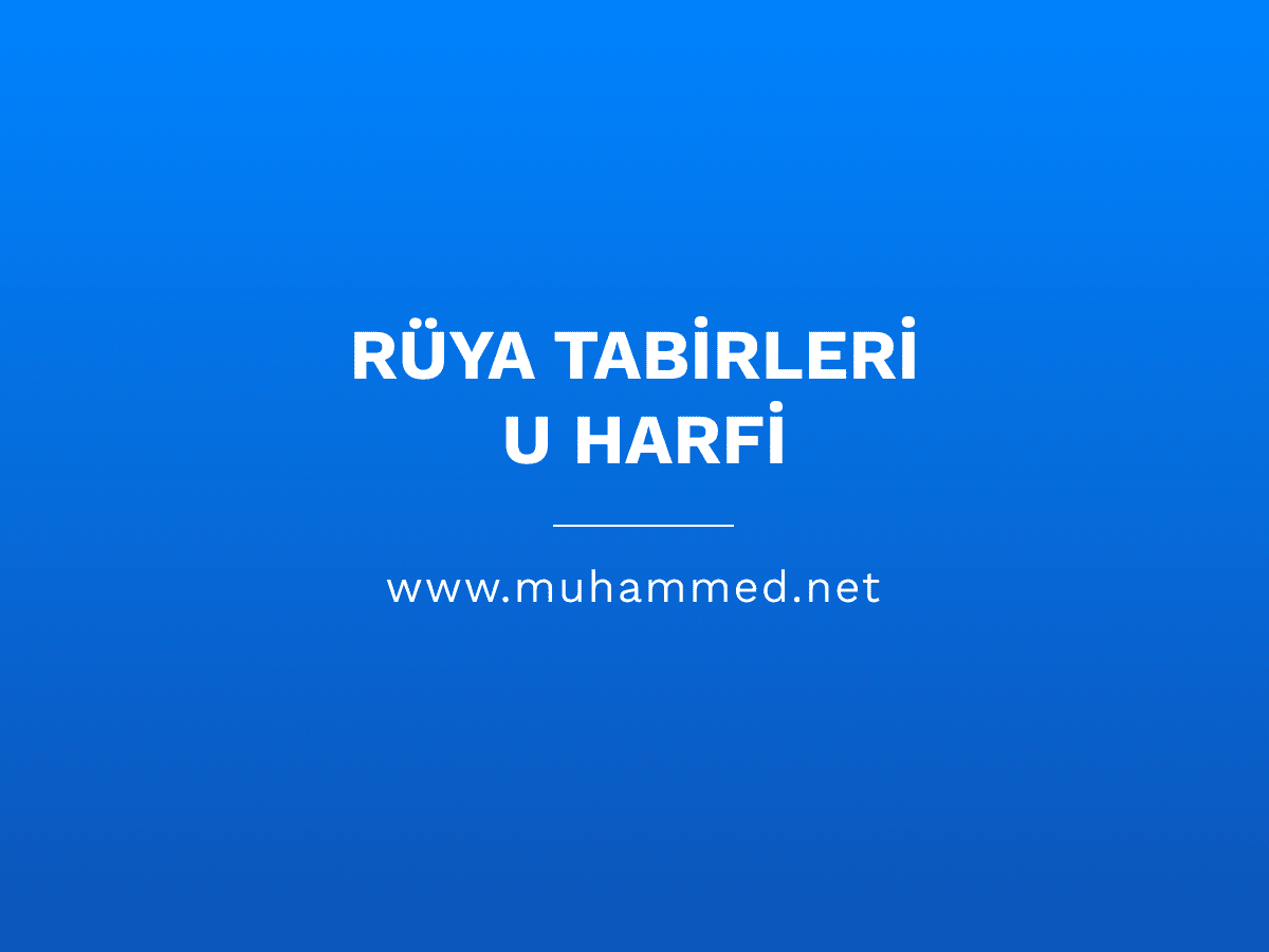 Rüya Tabirleri - U Harfi