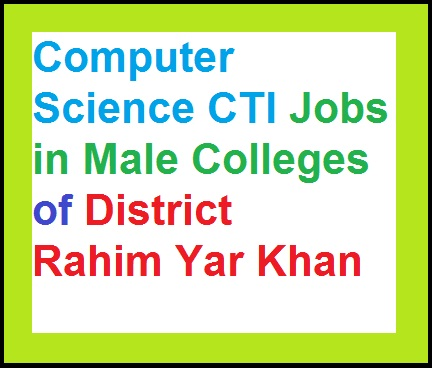 Computer Science CTI Posts in Male Colleges Rahim Yar Khan