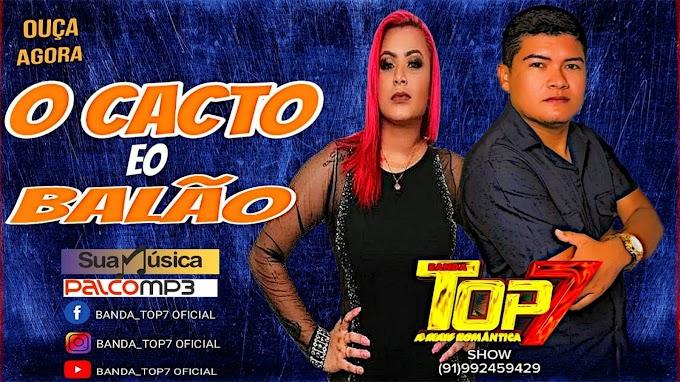 O CACTO E O BALÃO - BANDA TOP 7