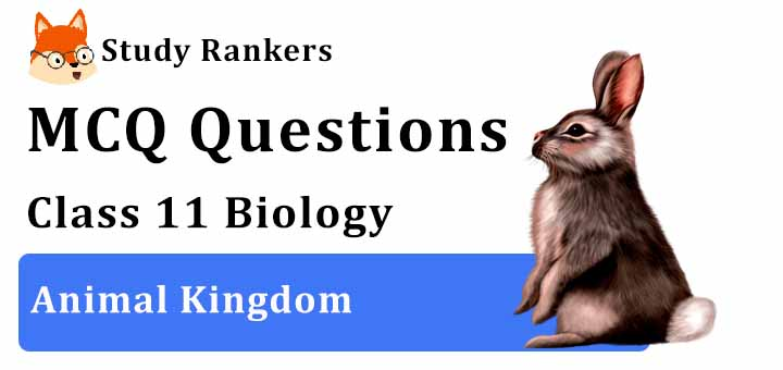 MCQ Questions for Class 11 Biology: Ch 4 Animal Kingdom