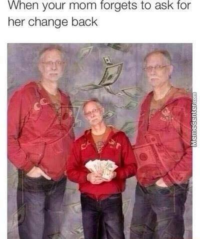 When your mom forgets to ask for her change back