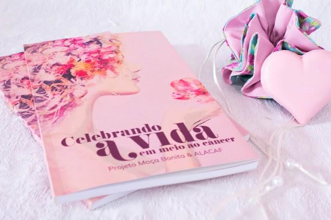 Antologia: Celebrando a vida em meio ao Câncer - Projeto Moça Bonita e ALACAF