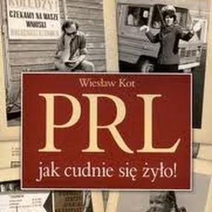 Wiesław Kot Prl Jak Cudnie Się żyło Subiektywnie O Książkach