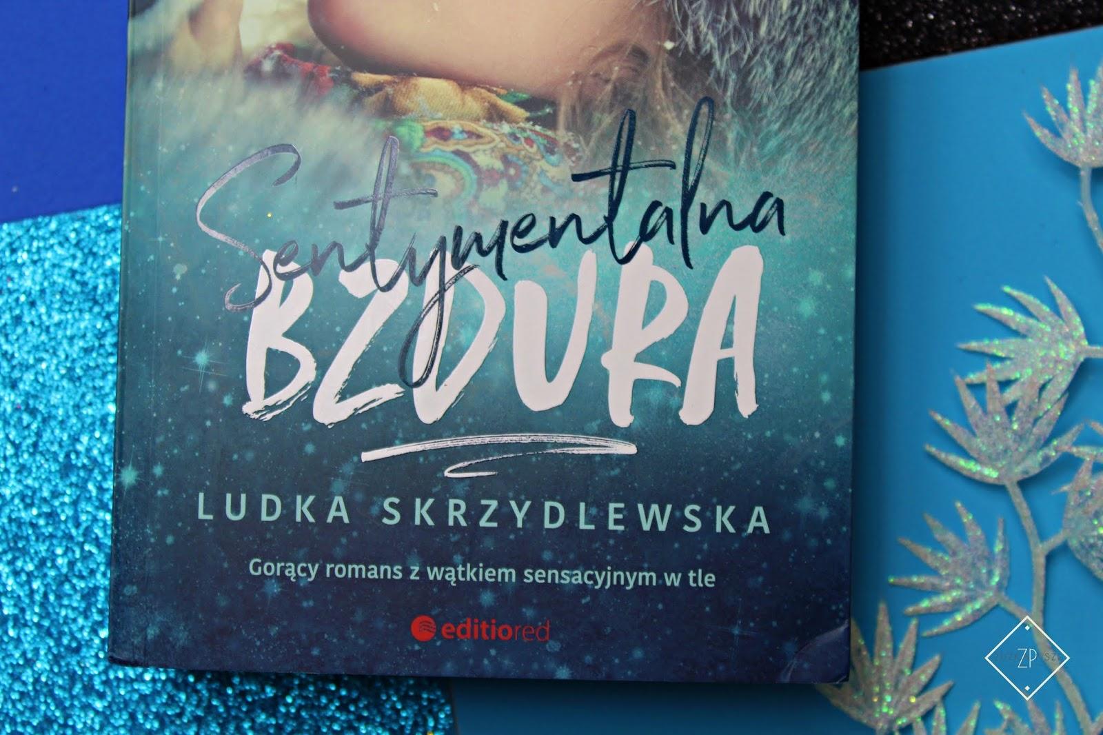 """Ludka Skrzydlewska """"Sentymentalna bzdura"""" - recenzja książki"""