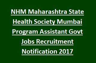 NHM Maharashtra State Health Society Mumbai Program Assistant Govt Jobs Recruitment Notification 2017