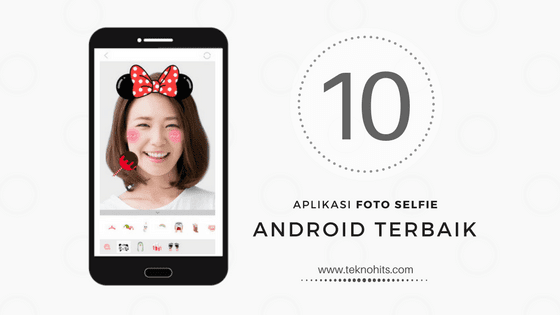 10 Aplikasi Foto Selfie Terbaik Lucu dan Kekinian